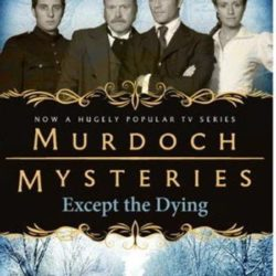Murdoch Mysteries: Except the Dying review