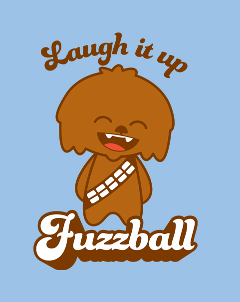 Laugh it up, Fuzzball