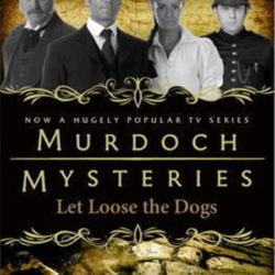 A review of the Murdoch Mysteries – Let Loose the Dogs