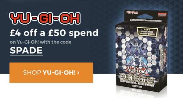 SPADE for £4 off £50 of Yu-Gi-Oh goodies.